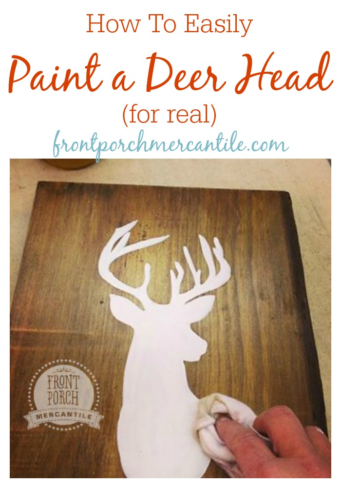 wow this is SO easy to do, paint up a deer head easily with front porch mercantile