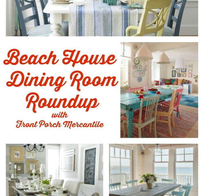Beach House Dining Room Roundup With Fabulous Tables