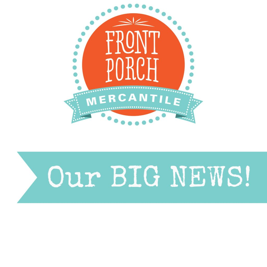 Big News at Front Porch Mercantile
