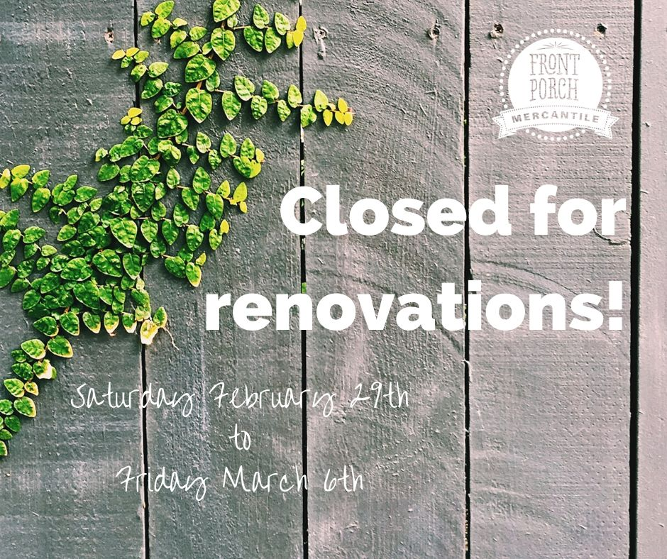 closed for renovations at Front Porch Mercantile